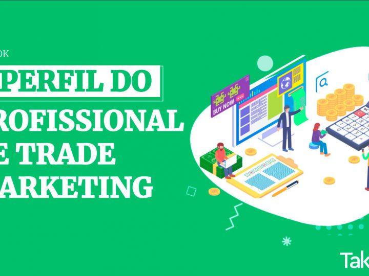 Trade Marketing Conheça o perfil do profissional da área no Brasil